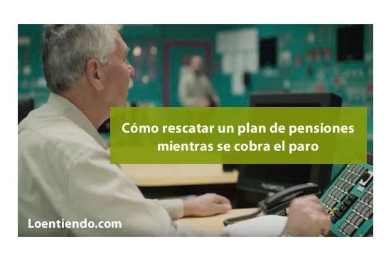 Como rescatar un plan de pensiones mientras se cobra el paro