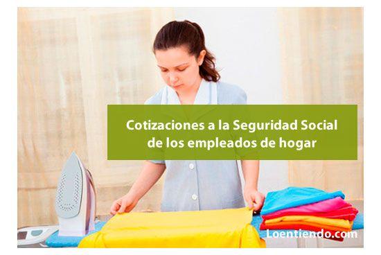 Las Empleadas De Hogar Y Sus Cotizaciones A La Seguridad Social En 2021 Laboral 2021 Loentiendo