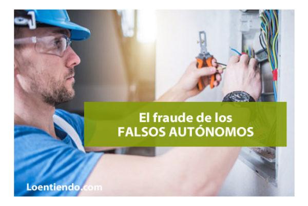 Los falsos autónomos.  Un fraude generalizado y denunciable