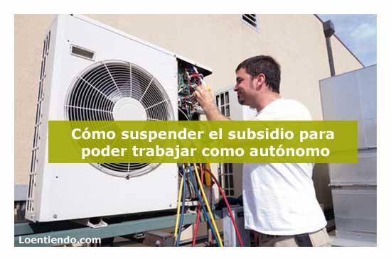 Suspender un subsidio para cobrar el paro
