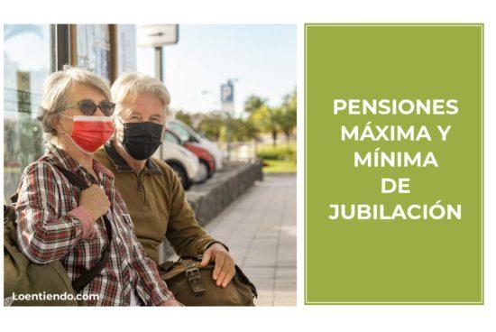 Pensiones mínima y máxima de jubilación