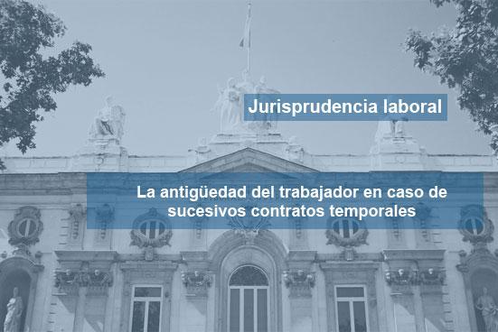 La antigüedad del trabajador en caso de sucesivos contratos temporales