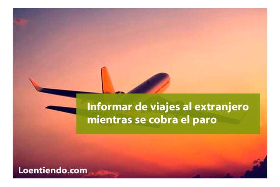 Cómo informar de viajes al extranjero mientras se cobra el paro