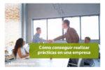 Cómo conseguir prácticas en una empresa