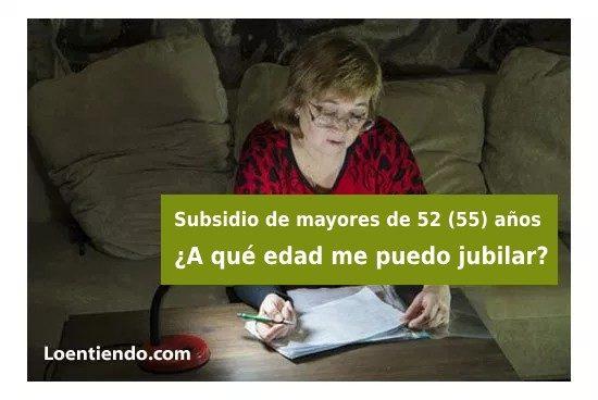 Edad de jubilación en el subsidio de mayores de 52 o 55 años
