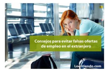 Consejos para evitar las falsas ofertas de empleo en el extranjero