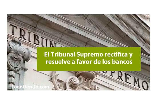 El Supremo rectifica y resuelve a favor de los bancos