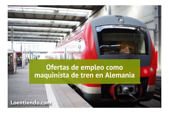 Oferta de empleo como maquinista de tren en Alemania