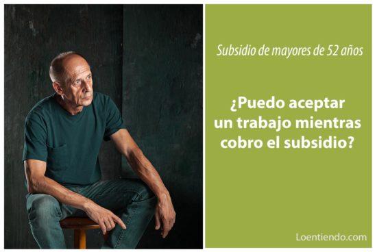 Cobrar subsidio de mayores de 52 años y trabajar