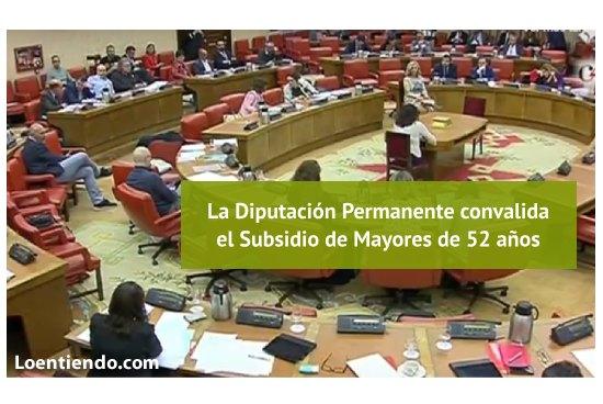 Convalidado el subsidio de mayores de 52 años por la Diputación Permanente
