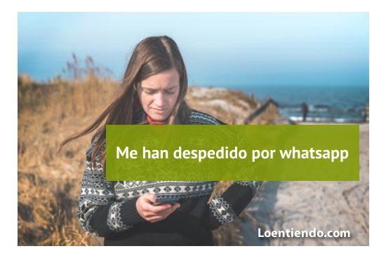 Me han despedido por whatsapp ¿qué puedo hacer?