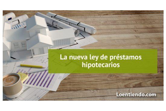 Nueva ley de préstamos hipotecarios