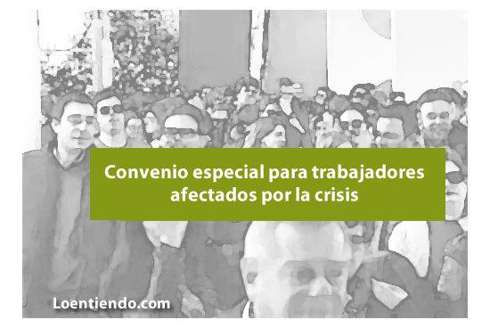 Convenio trabajadores afectados por la crisis