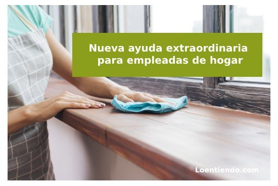 Nueva ayuda paro empleadas hogar coronavirus