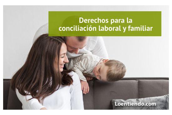 10 derechos laborales para facilitar la conciliación de la vida laboral y familiar o personal