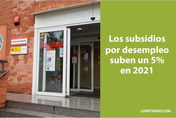 Los subsidios por desempleo suben un 5% en 2021