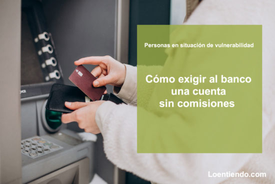 Cómo exigir una cuenta bancaria sin comisiones